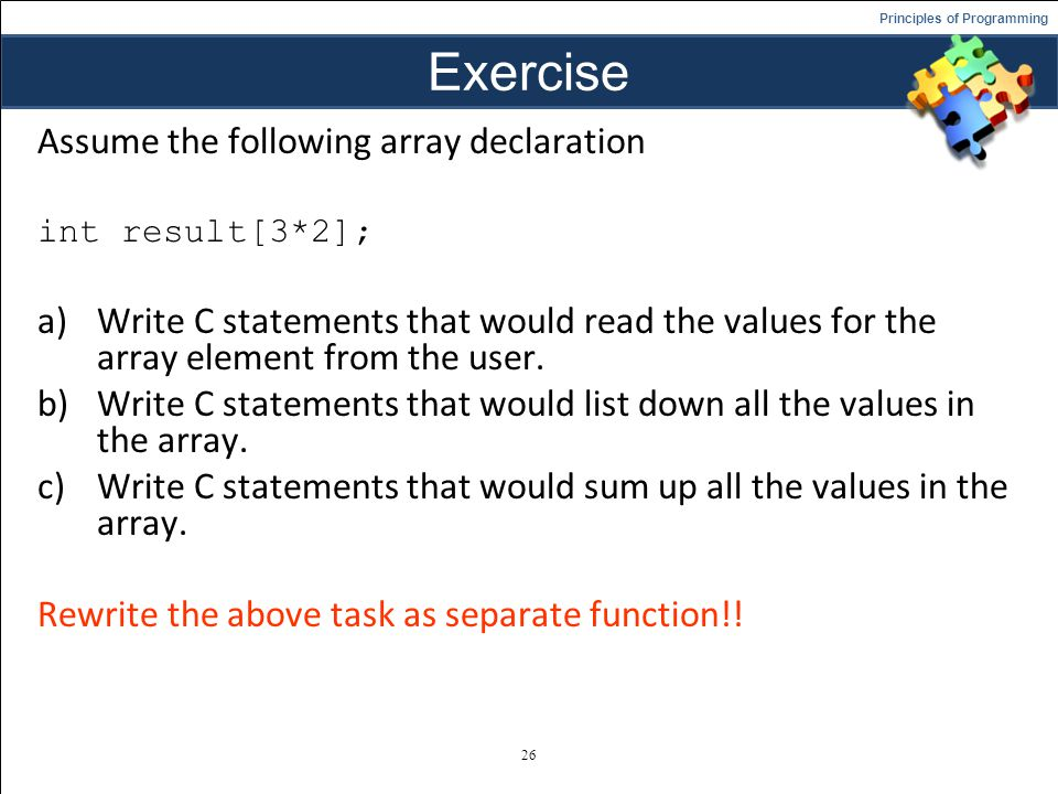 Principles of Programming Exercise Assume the following array declaration int result[3*2]; a)Write C statements that would read the values for the array element from the user.