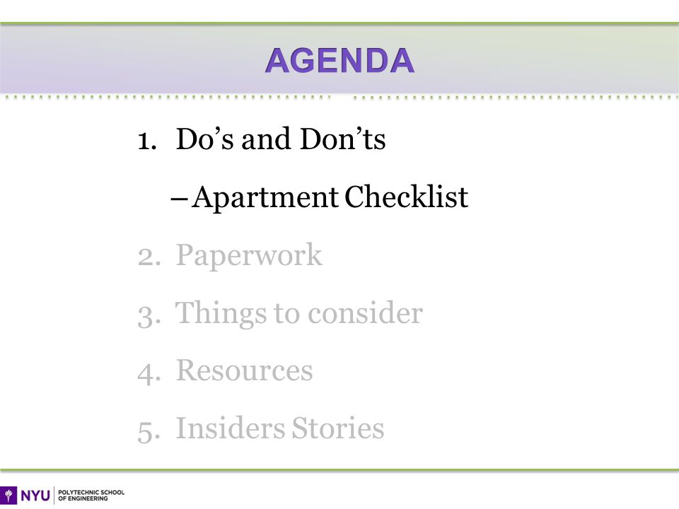 1.Dos and Donts – Apartment Checklist 2.Paperwork 3.Things to consider 4.Resources 5.Insiders Stories