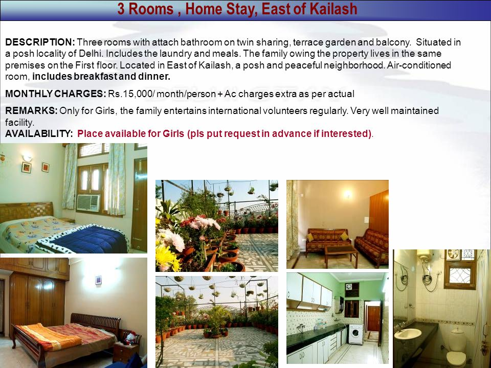 3 Rooms, Home Stay, East of Kailash DESCRIPTION: Three rooms with attach bathroom on twin sharing, terrace garden and balcony.