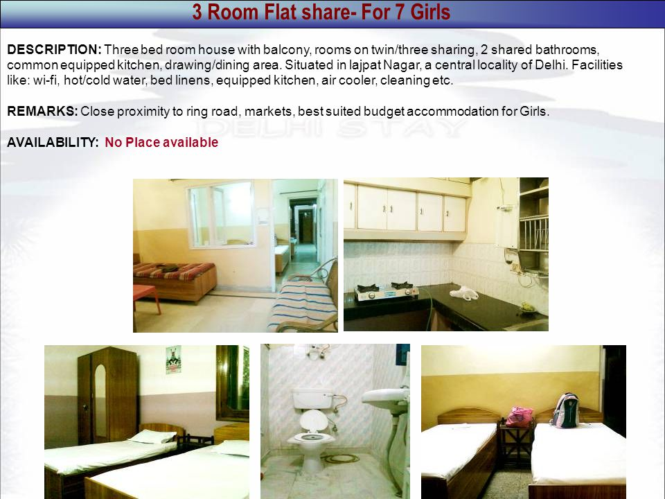 3 Room Flat share- For 7 Girls DESCRIPTION: Three bed room house with balcony, rooms on twin/three sharing, 2 shared bathrooms, common equipped kitchen, drawing/dining area.