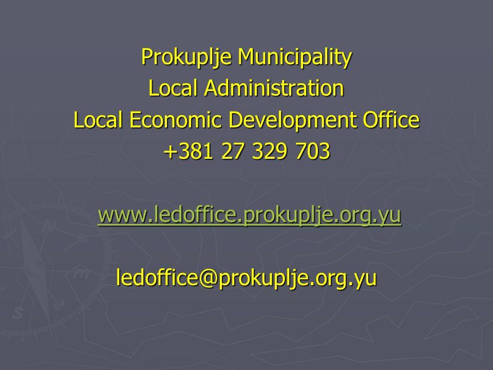 Prokuplje Municipality Local Administration Local Economic Development Office +381 27 329 703 www.ledoffice.prokuplje.org.yu www.ledoffice.prokuplje.org.yuwww.ledoffice.prokuplje.org.yu ledoffice@prokuplje.org.yu