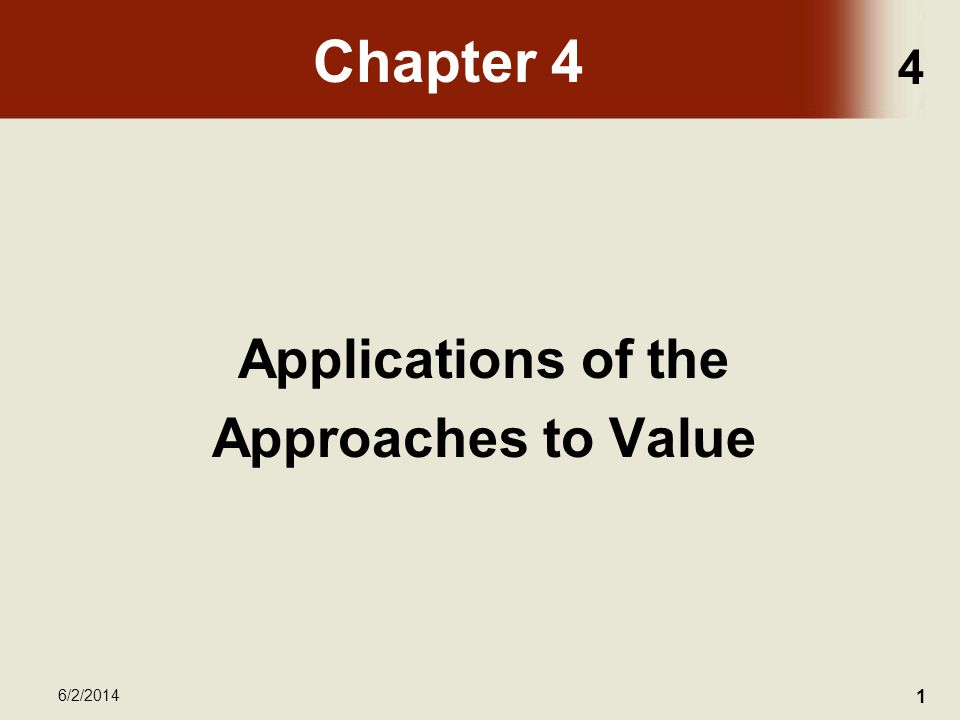 4 6/2/2014 1 Chapter 4 Applications of the Approaches to Value