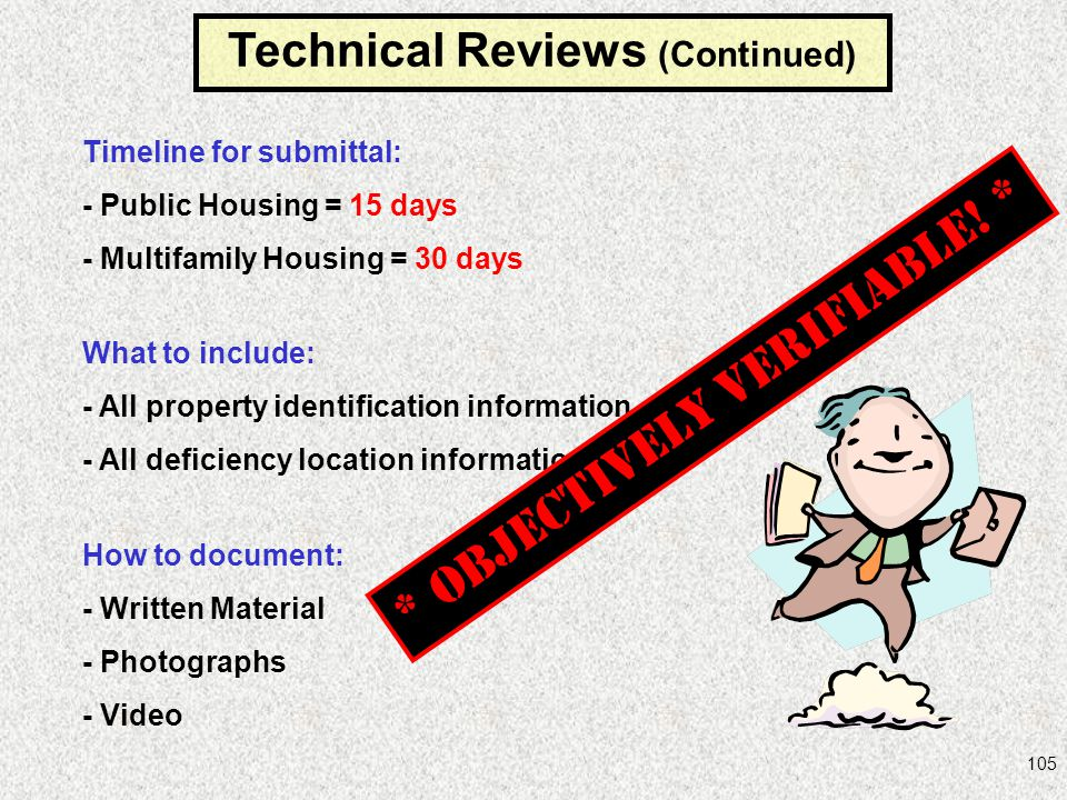 105 Technical Reviews (Continued) Timeline for submittal: - Public Housing = 15 days - Multifamily Housing = 30 days What to include: - All property i