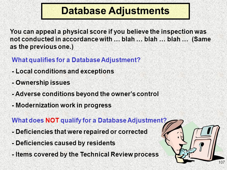 107 What qualifies for a Database Adjustment? - Local conditions and exceptions - Ownership issues - Adverse conditions beyond the owners control - Mo