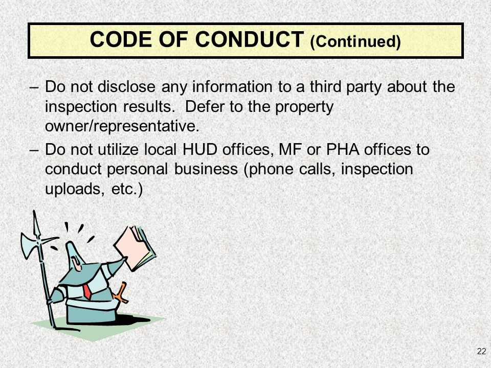 22 –Do not disclose any information to a third party about the inspection results. Defer to the property owner/representative. –Do not utilize local H