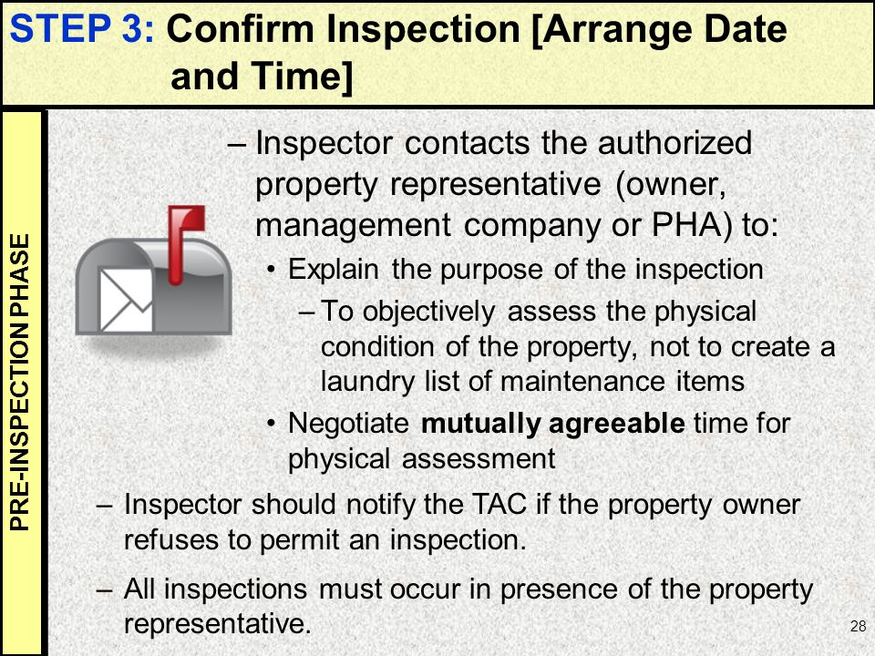 28 –Inspector contacts the authorized property representative (owner, management company or PHA) to: Explain the purpose of the inspection –To objecti