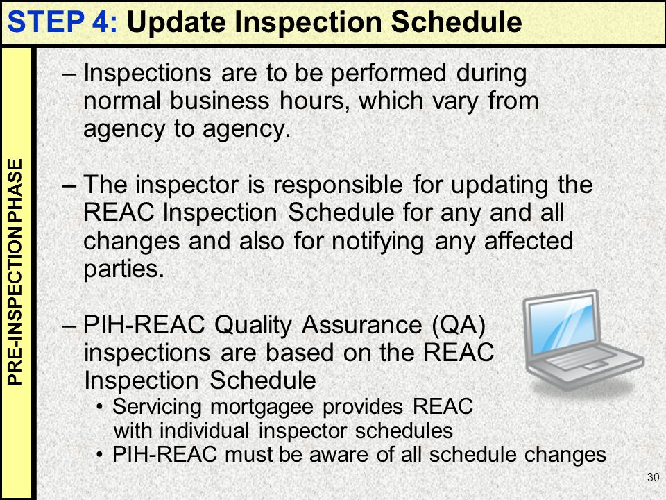 30 –Inspections are to be performed during normal business hours, which vary from agency to agency. –The inspector is responsible for updating the REA
