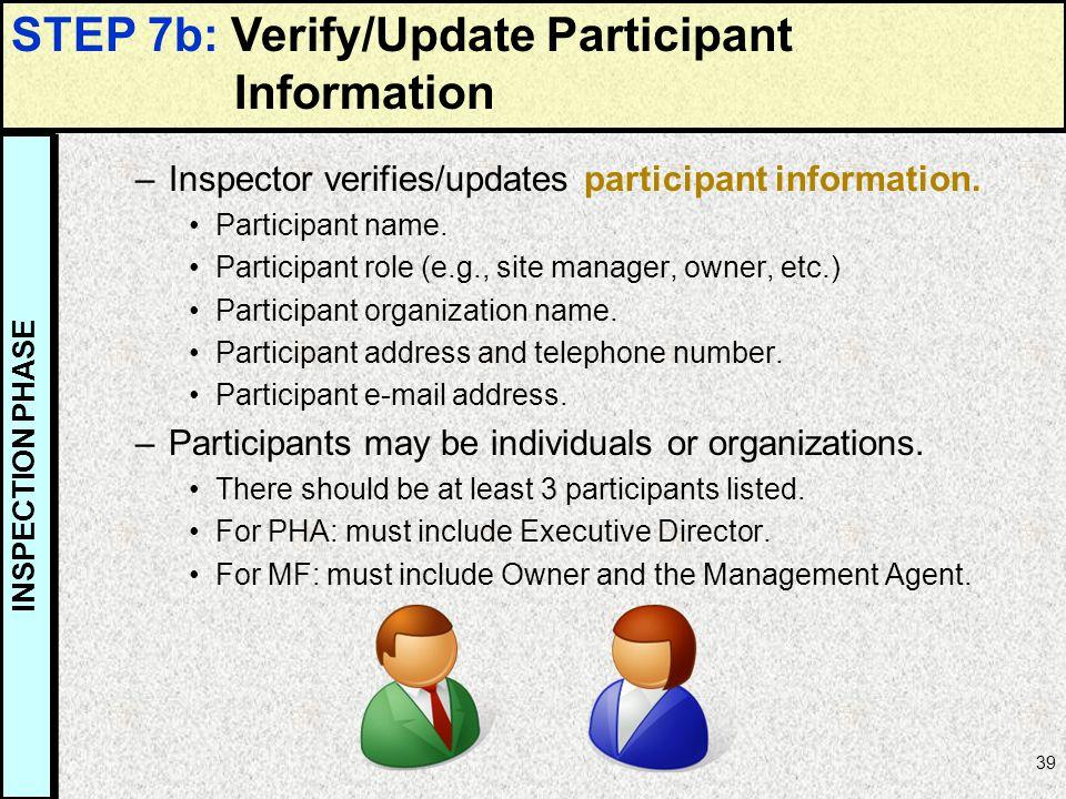 39 –Inspector verifies/updates participant information. Participant name. Participant role (e.g., site manager, owner, etc.) Participant organization