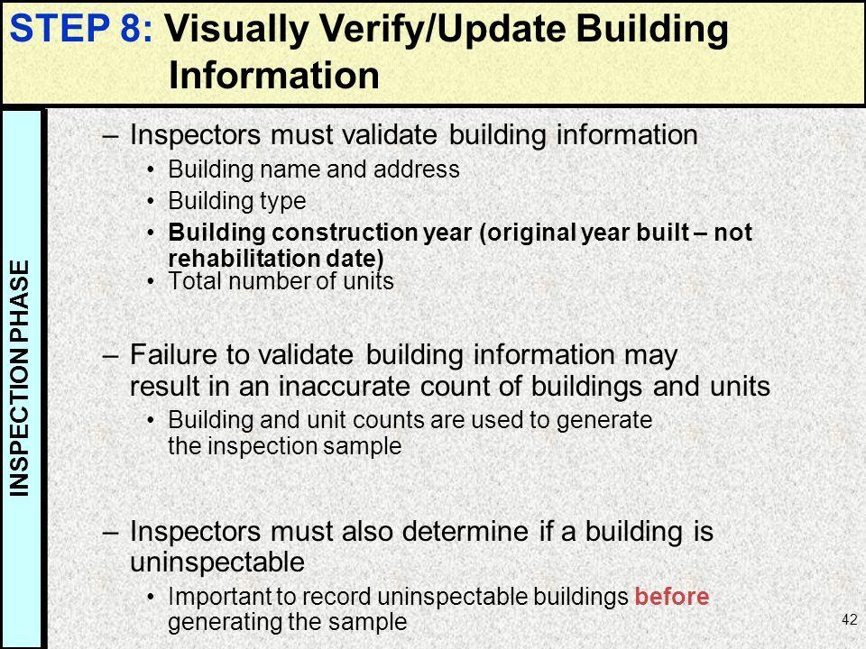 42 –Inspectors must validate building information Building name and address Building type Building construction year (original year built – not rehabi