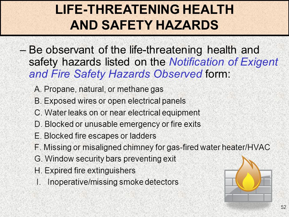 52 –Be observant of the life-threatening health and safety hazards listed on the Notification of Exigent and Fire Safety Hazards Observed form: A. Pro