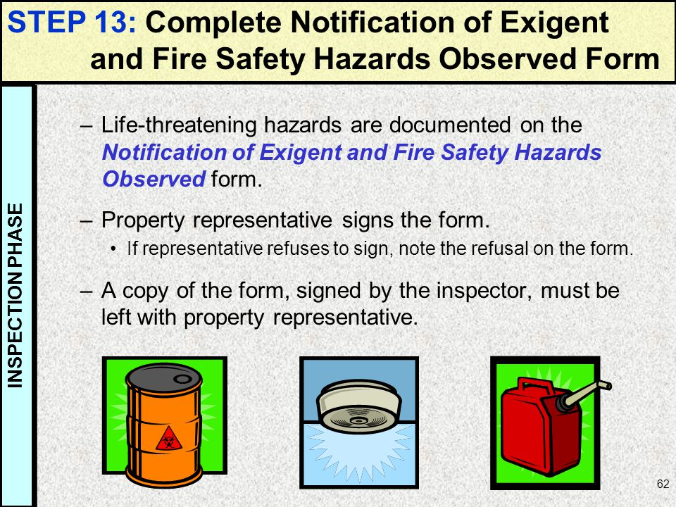 62 –Life-threatening hazards are documented on the Notification of Exigent and Fire Safety Hazards Observed form. –Property representative signs the f