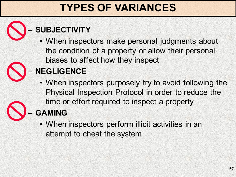 67 –SUBJECTIVITY When inspectors make personal judgments about the condition of a property or allow their personal biases to affect how they inspect –
