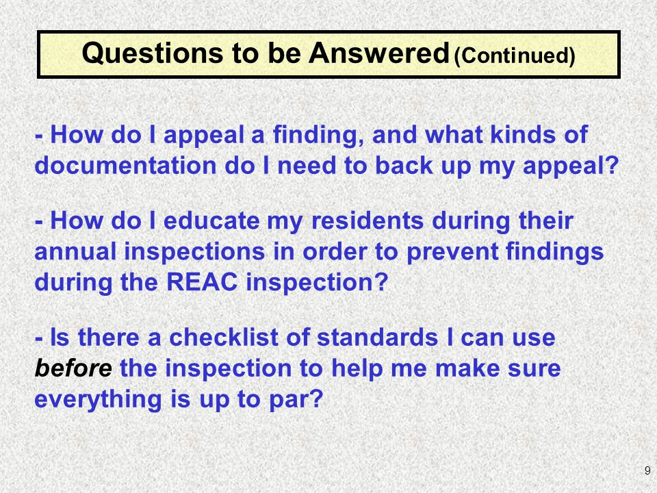 9 Questions to be Answered (Continued) - How do I educate my residents during their annual inspections in order to prevent findings during the REAC in