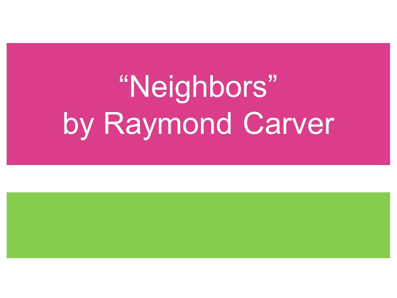Neighbors by Raymond Carver