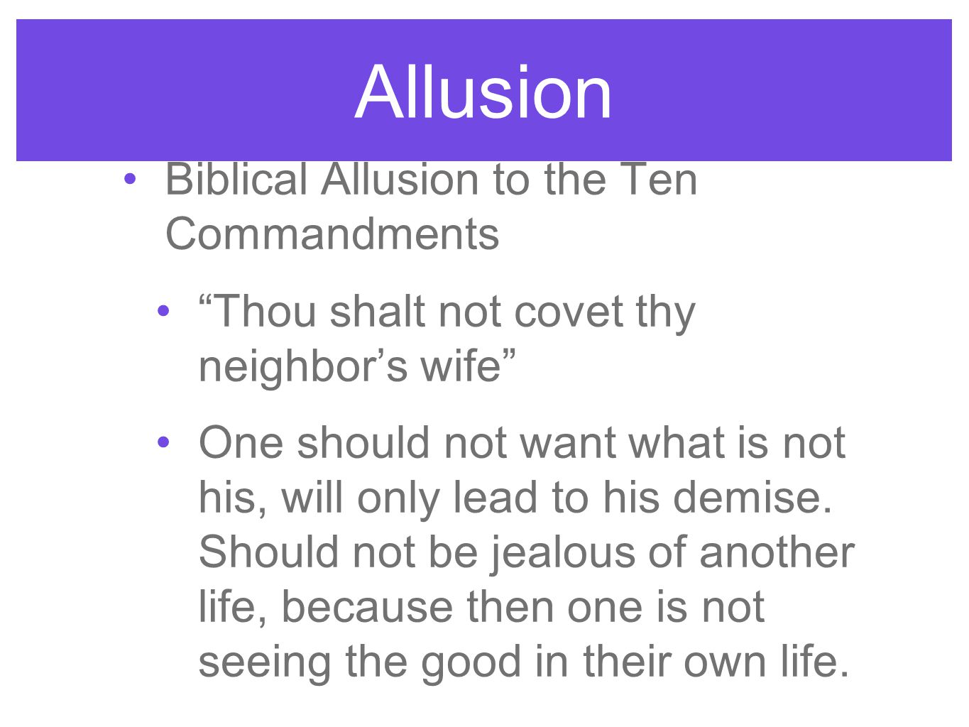 Allusion Biblical Allusion to the Ten Commandments Thou shalt not covet thy neighbors wife One should not want what is not his, will only lead to his