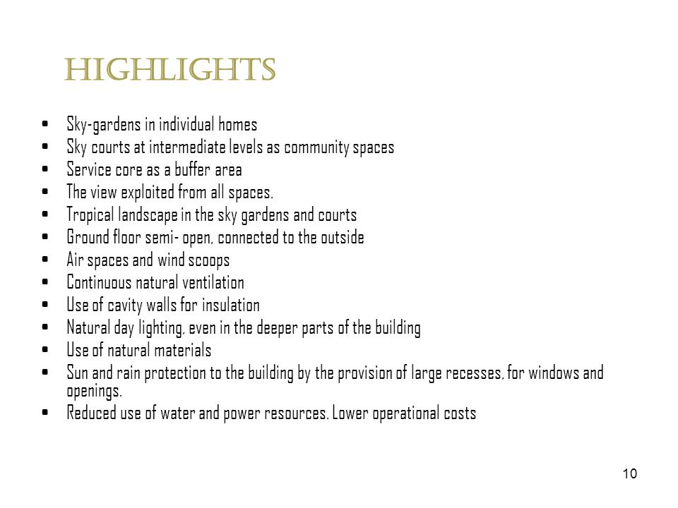 10 Highlights Sky-gardens in individual homes Sky courts at intermediate levels as community spaces Service core as a buffer area The view exploited f