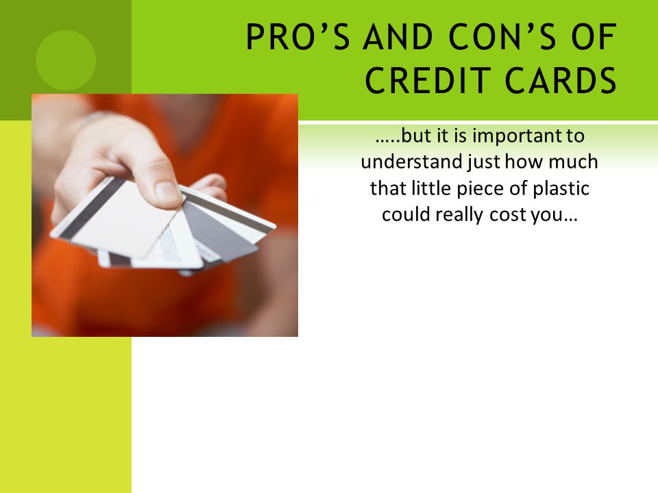 …..but it is important to understand just how much that little piece of plastic could really cost you… PROS AND CONS OF CREDIT CARDS