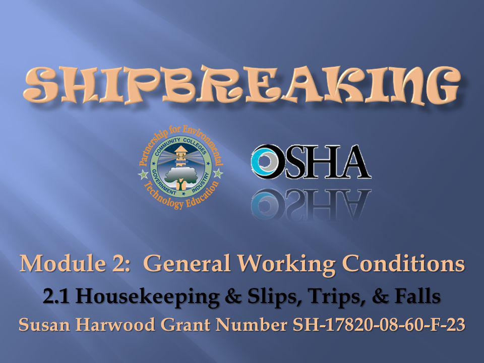 Module 2: General Working Conditions 2.1 Housekeeping & Slips, Trips, & Falls Susan Harwood Grant Number SH-17820-08-60-F-23