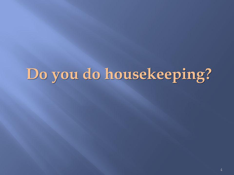 Do you do housekeeping 4