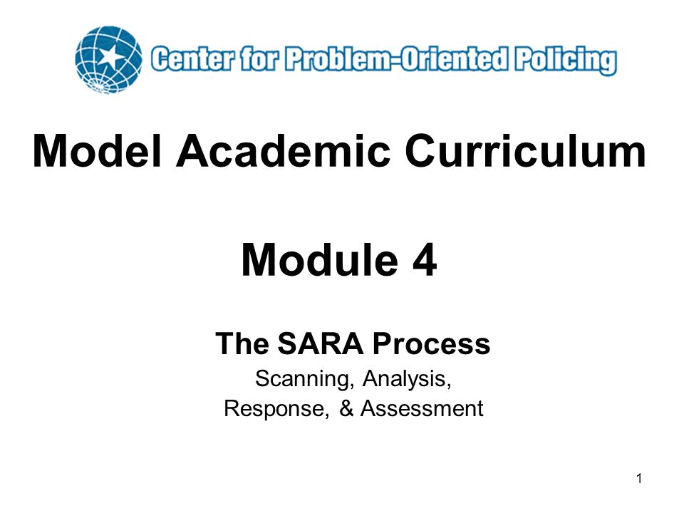 1 Model Academic Curriculum Module 4 The SARA Process Scanning, Analysis, Response, & Assessment