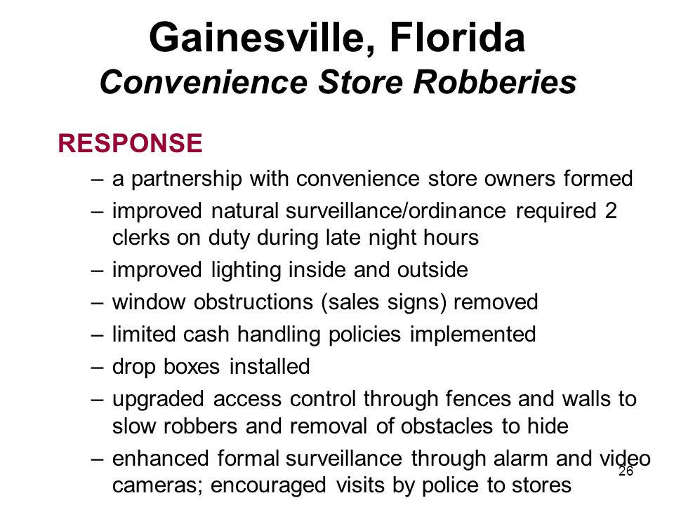 26 Gainesville, Florida Convenience Store Robberies RESPONSE –a partnership with convenience store owners formed –improved natural surveillance/ordina
