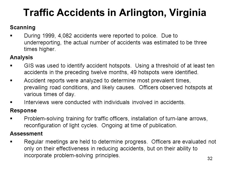 32 Traffic Accidents in Arlington, Virginia Scanning During 1999, 4,082 accidents were reported to police. Due to underreporting, the actual number of