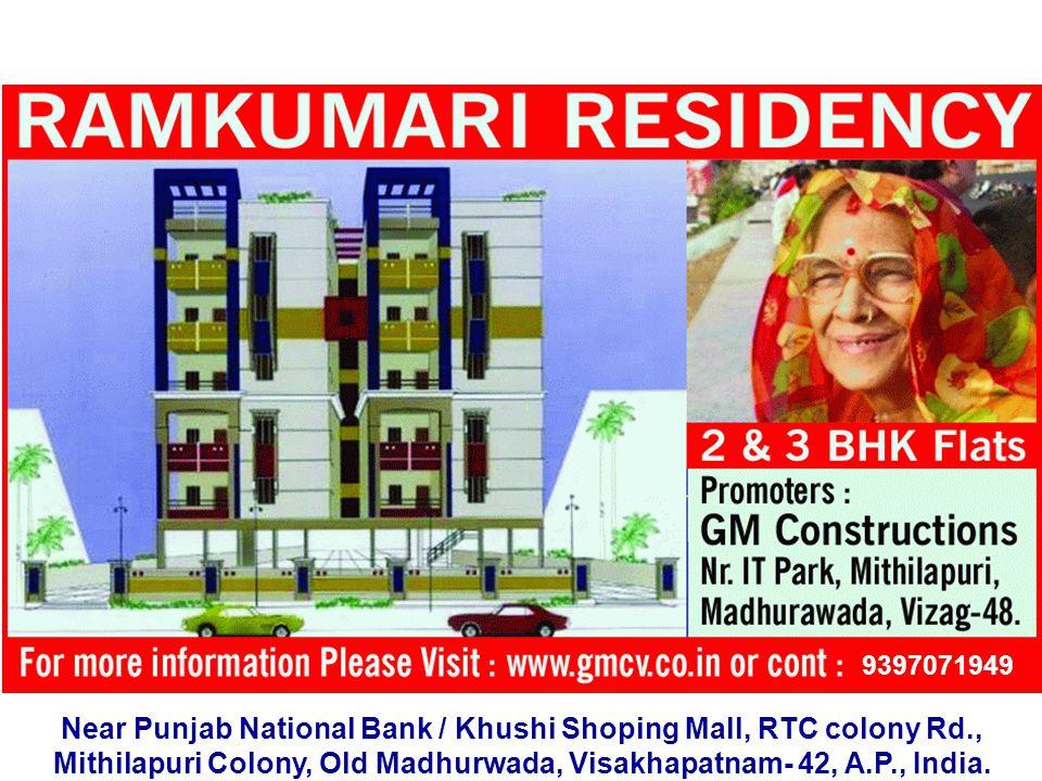 Near Punjab National Bank / Khushi Shoping Mall, RTC colony Rd., Mithilapuri Colony, Old Madhurwada, Visakhapatnam- 42, A.P., India. 9397071949