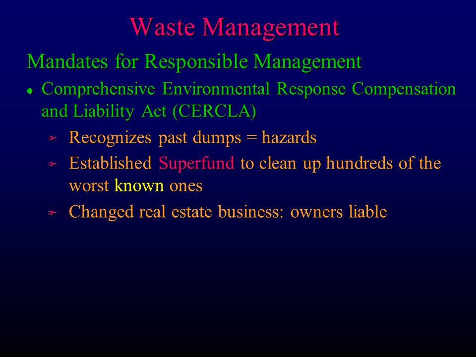 Waste Management l Comprehensive Environmental Response Compensation and Liability Act (CERCLA) F Recognizes past dumps = hazards F Established Superf