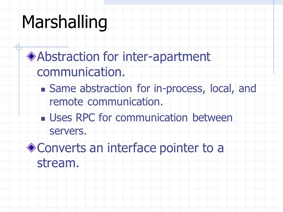 Apartments Abstraction for dealing with threads / processes. Single-threaded apartments (STA) At most one thread executing at one time. Possibly multi
