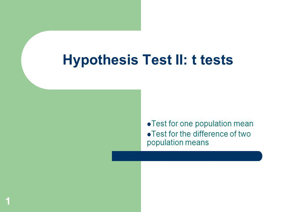 2 Hypothesis Tests for Population Parameters Population proportion Population mean Difference between two population means