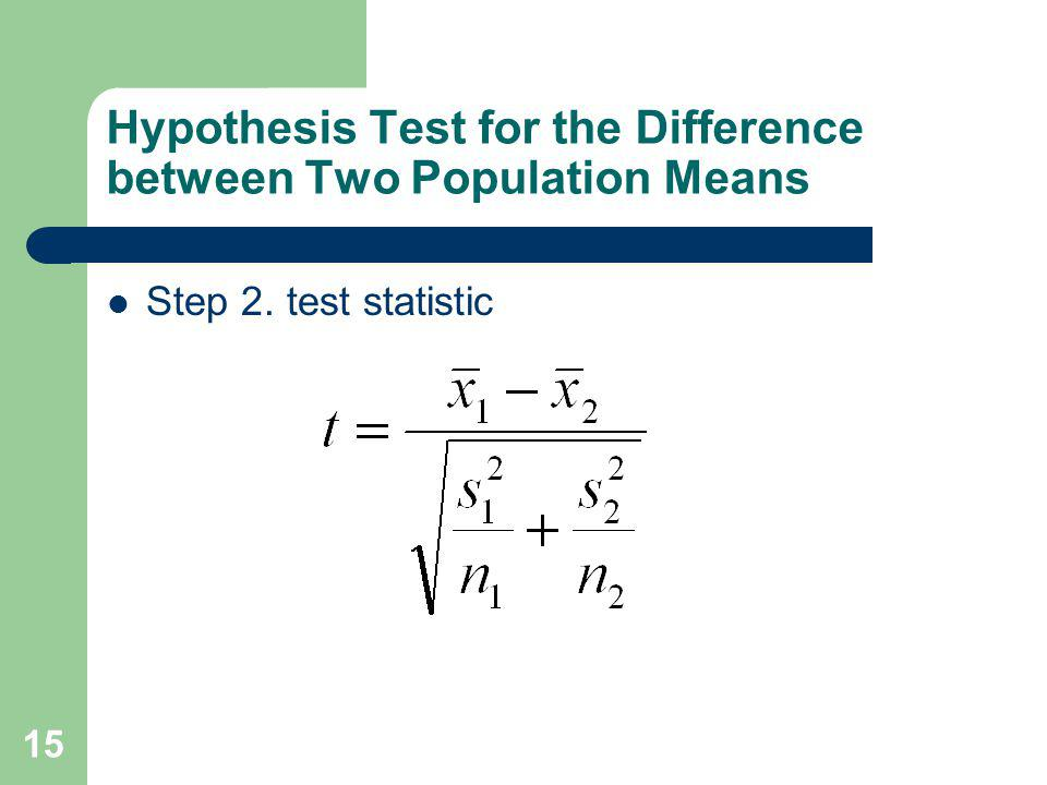 16 Hypothesis Test for the Difference between Two Population Means Step 3: 1.