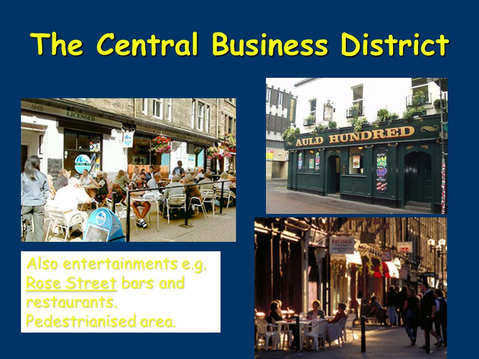 The Central Business District Also entertainments e.g. Rose Street bars and restaurants. Pedestrianised area.
