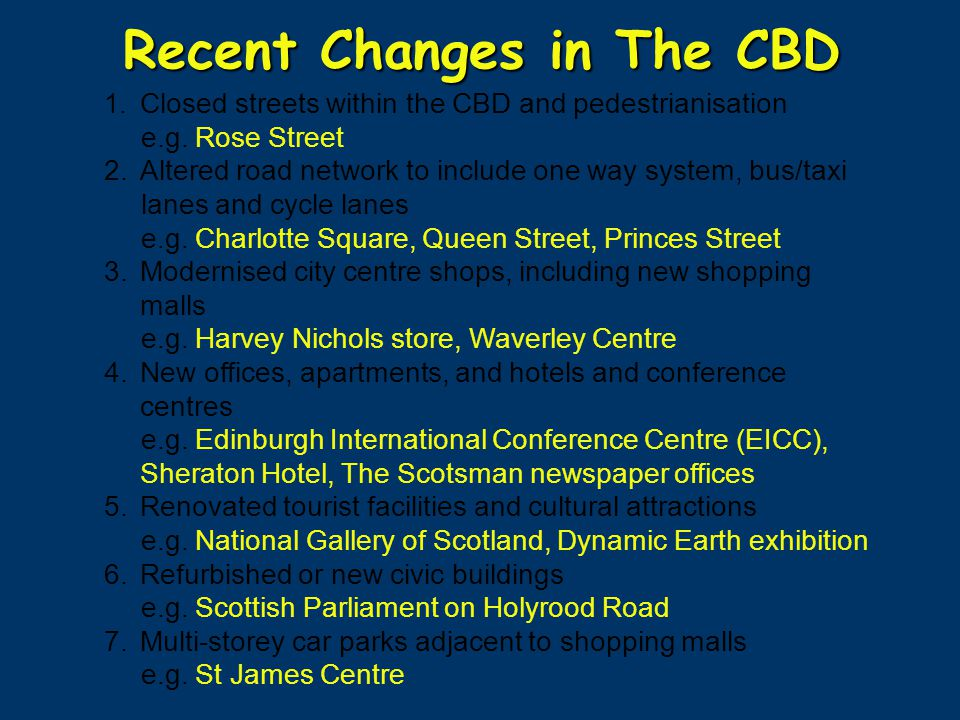Recent Changes in The CBD 1. Closed streets within the CBD and pedestrianisation e.g. Rose Street 2.Altered road network to include one way system, bu