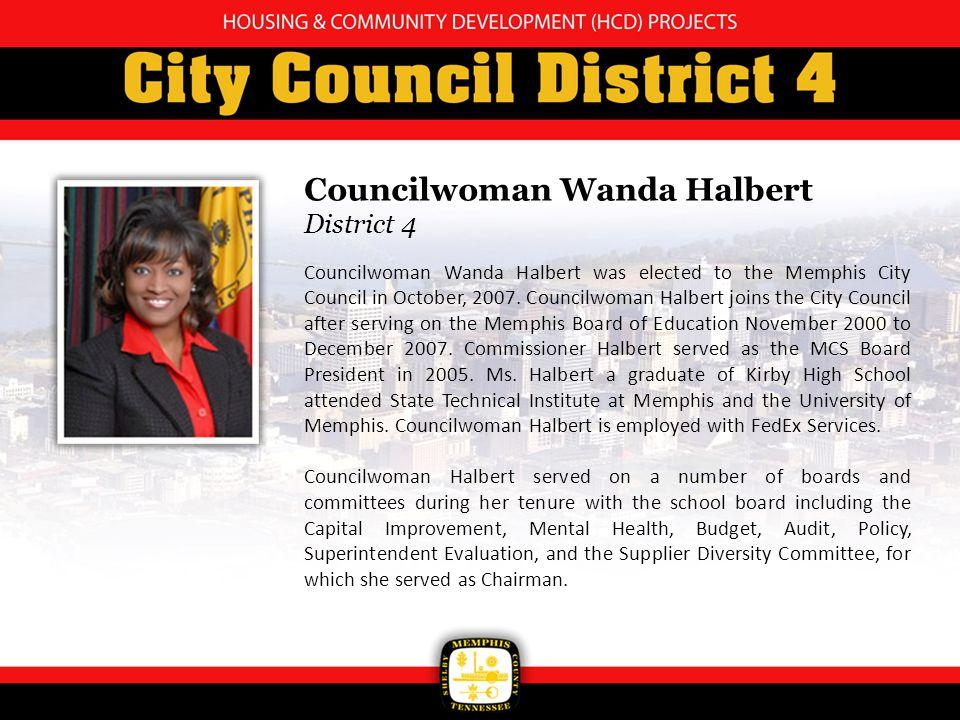 Councilwoman Wanda Halbert District 4 Councilwoman Wanda Halbert was elected to the Memphis City Council in October, 2007.