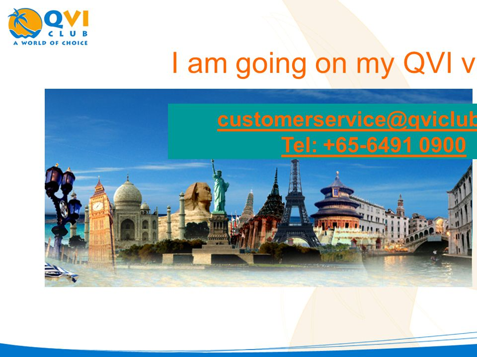I am going on my QVI vacation! customerservice@qviclub.com Tel: +65-6491 0900