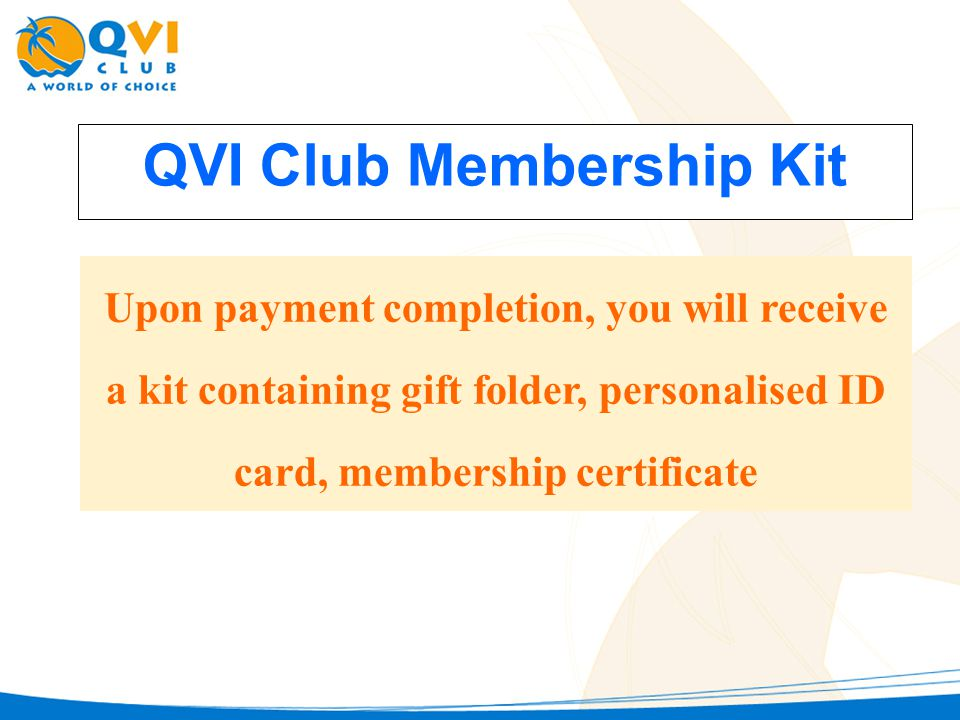 QVI Club Membership Kit Upon payment completion, you will receive a kit containing gift folder, personalised ID card, membership certificate