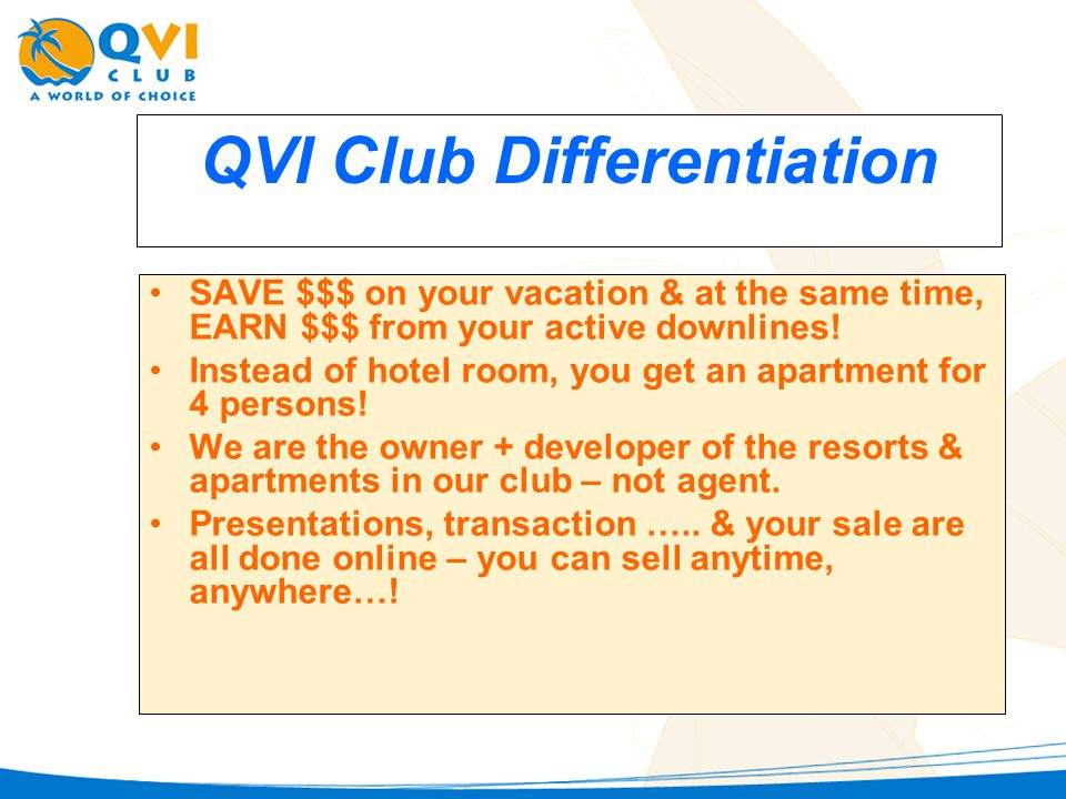 QVI Club Differentiation SAVE $$$ on your vacation & at the same time, EARN $$$ from your active downlines.