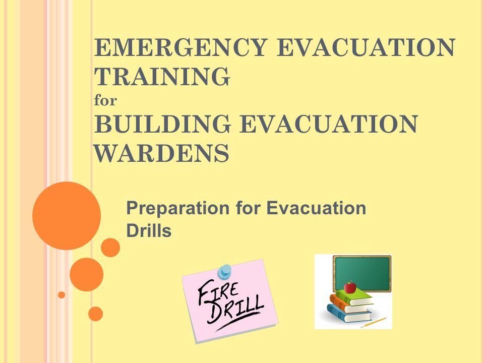 EMERGENCY EVACUATION TRAINING for BUILDING EVACUATION WARDENS Preparation for Evacuation Drills