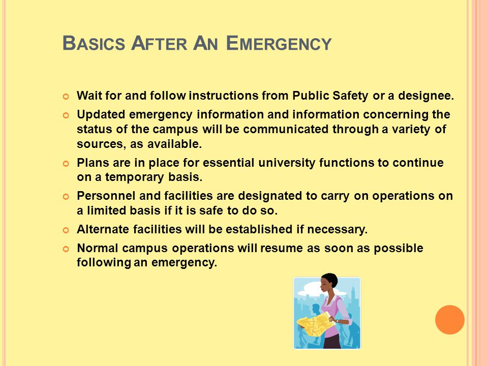 B ASICS A FTER A N E MERGENCY Wait for and follow instructions from Public Safety or a designee. Updated emergency information and information concern