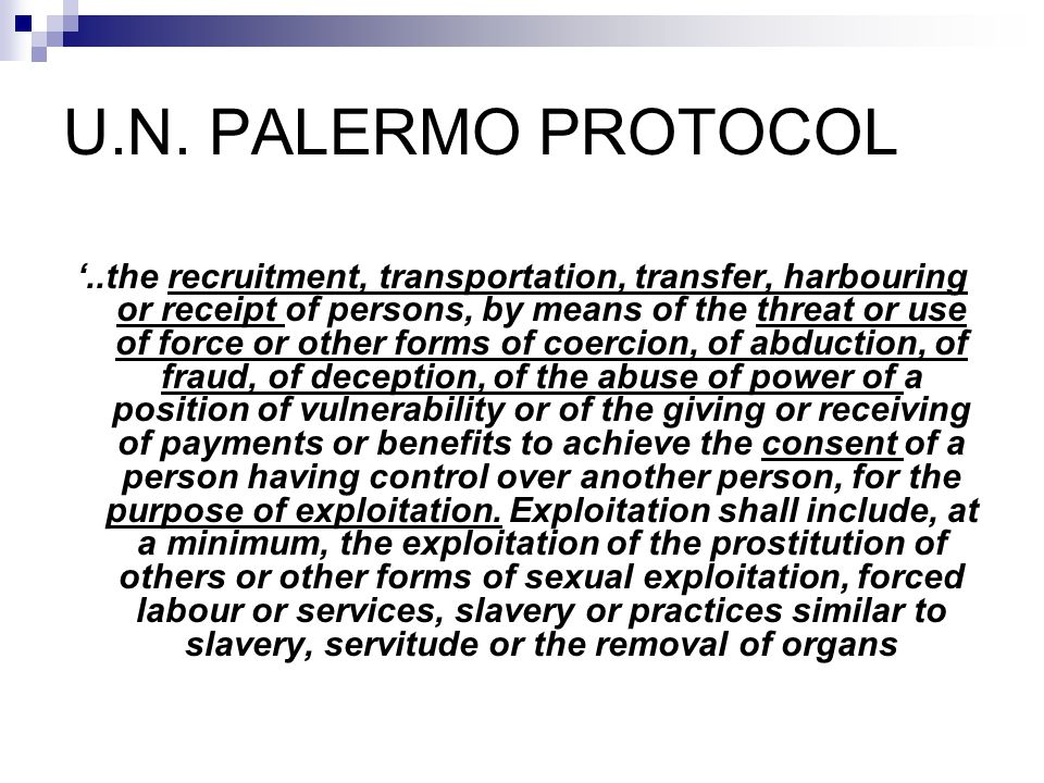 U.N. PALERMO PROTOCOL..the recruitment, transportation, transfer, harbouring or receipt of persons, by means of the threat or use of force or other fo