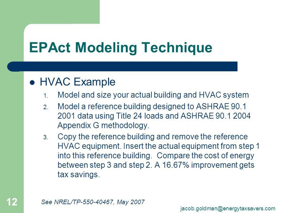 EPAct Modeling Technique HVAC Example 1. Model and size your actual building and HVAC system 2. Model a reference building designed to ASHRAE 90.1 200