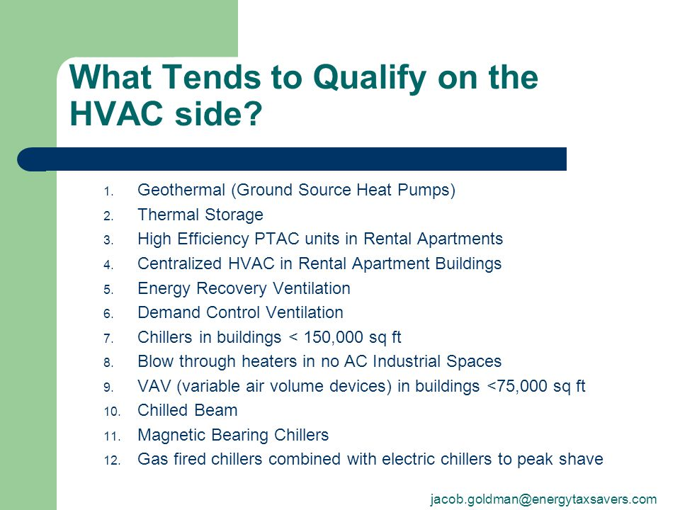 What Tends to Qualify on the HVAC side? 1. Geothermal (Ground Source Heat Pumps) 2. Thermal Storage 3. High Efficiency PTAC units in Rental Apartments