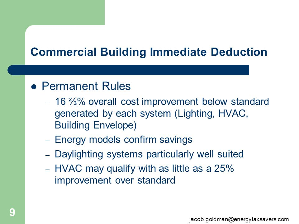 9 Commercial Building Immediate Deduction Permanent Rules – 16 % overall cost improvement below standard generated by each system (Lighting, HVAC, Bui