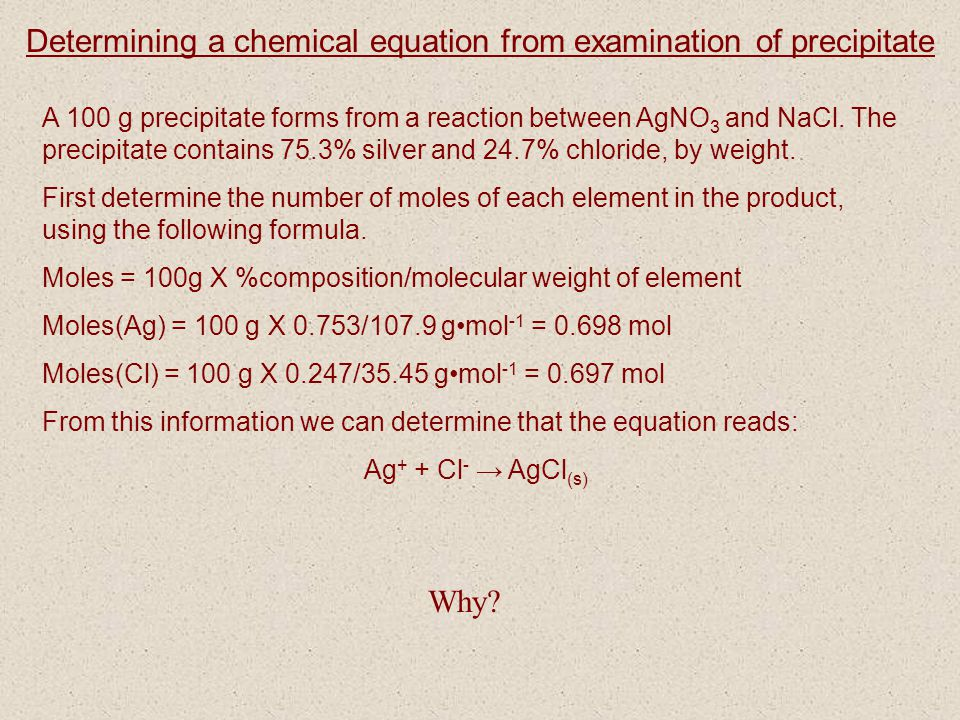 Determining a chemical equation from examination of precipitate A 100 g precipitate forms from a reaction between AgNO 3 and NaCl. The precipitate con