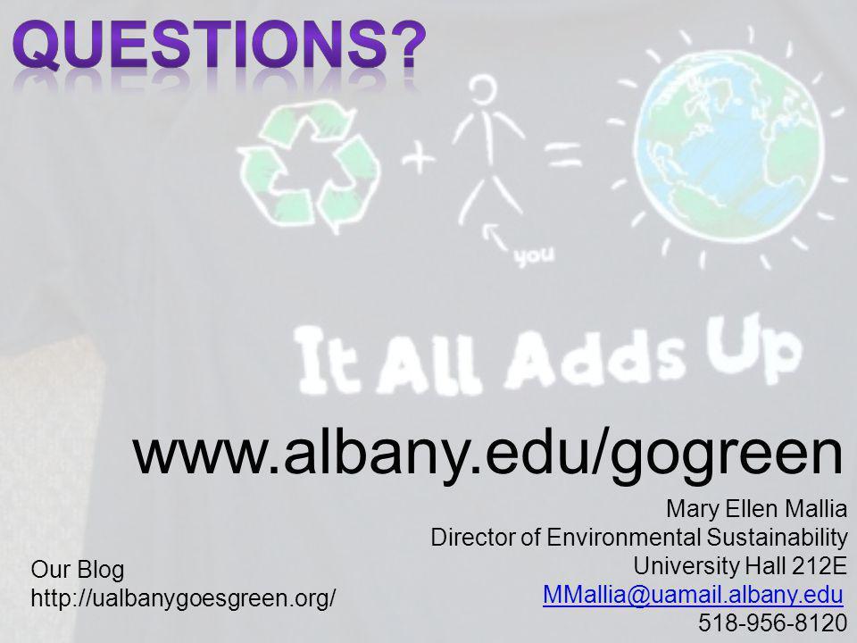 www.albany.edu/gogreen Mary Ellen Mallia Director of Environmental Sustainability University Hall 212E MMallia@uamail.albany.edu 518-956-8120 MMallia@