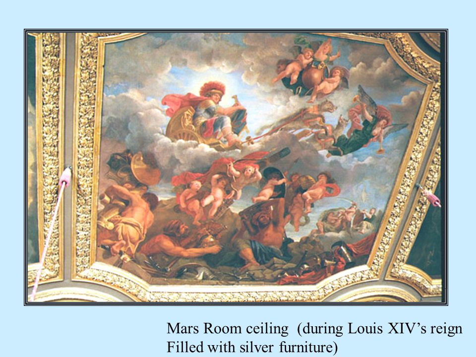 Mars Room ceiling (during Louis XIVs reign Filled with silver furniture)