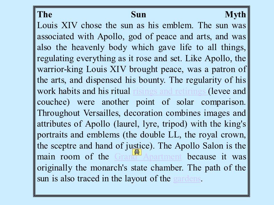 The Sun Myth Louis XIV chose the sun as his emblem.