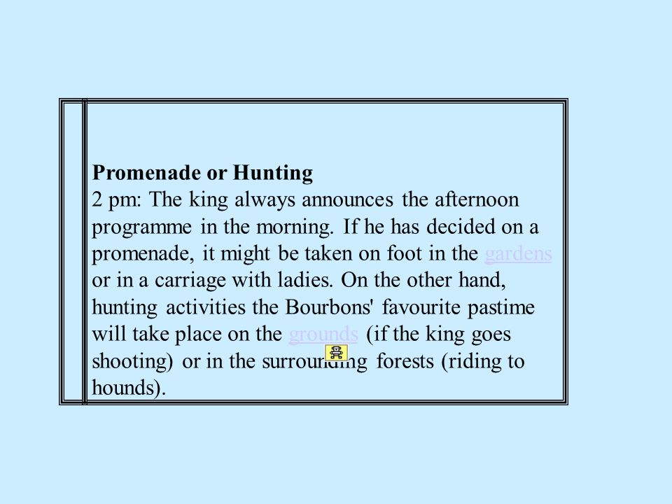 Promenade or Hunting 2 pm: The king always announces the afternoon programme in the morning.