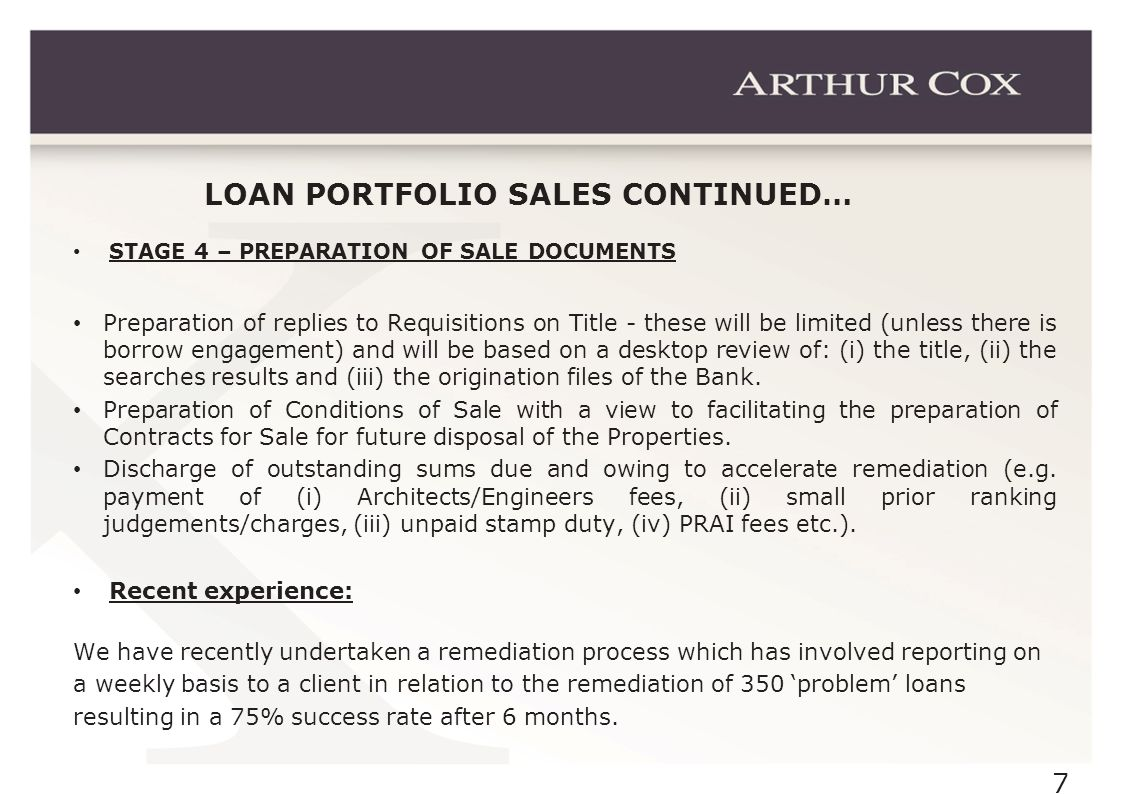 7 LOAN PORTFOLIO SALES CONTINUED… STAGE 4 – PREPARATION OF SALE DOCUMENTS Preparation of replies to Requisitions on Title - these will be limited (unl