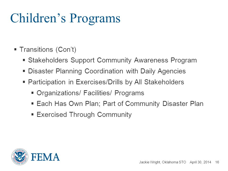 Jackie Wright, Oklahoma STO April 30, 2014 Childrens Programs Transitions (Cont) Stakeholders Support Community Awareness Program Disaster Planning Co